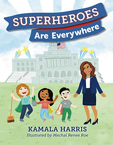Compare Textbook Prices for Superheroes Are Everywhere Illustrated Edition ISBN 9781984837493 by Harris, Kamala,Roe, Mechal Renee