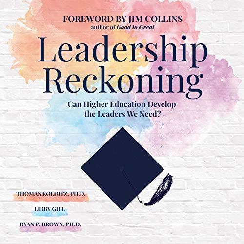 Leadership Reckoning Audiobook By Thomas Kolditz PhD, Libby Gill, Ryan P. Brown PhD cover art