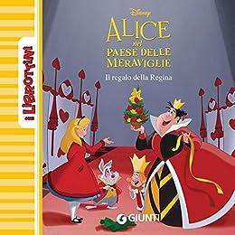 Disney, - Alice nel paese delle meraviglie. Il regalo della Regina. I Librottini  (2019)