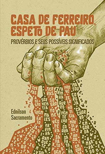 Casa de ferreiro, espeto de pau: Provérbios e seus possíveis significados (Portuguese...