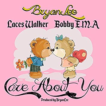 Care About You (feat. Bobby E.M.A & Laces Walker)