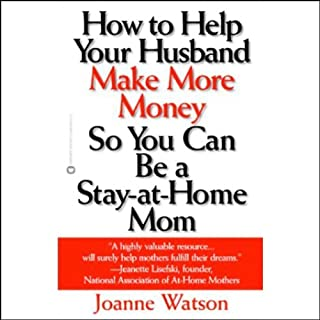 How to Help Your Husband Make More Money So You Can Be a Stay-at-Home Mom                   By:                                                                                                                                 Joanne Watson                               Narrated by:                                                                                                                                 Kimberly Schraf                      Length: 3 hrs and 10 mins     8 ratings     Overall 1.9