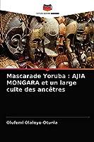 Mascarade Yoruba: AJIA MONGARA et un large culte des ancêtres