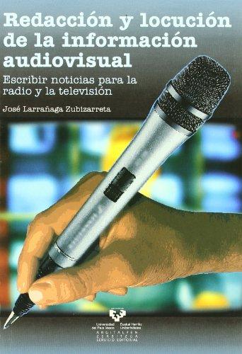 Redacción y locución de la información audiovisual. Escribir noticias para la radio y la televisión (Manuales Universitarios - Unibertsitateko Eskuliburuak)