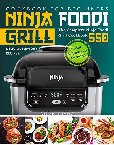 Ninja Foodi Grill Cookbook for Beginners: Indoor Grilling and Air Frying | The Complete Ninja Foodi...