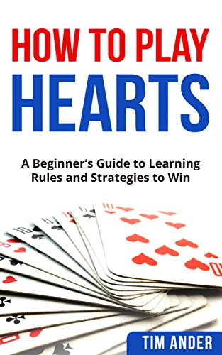 How To Play Hearts: A Beginner's Guide to Learning Rules and Strategies to Win (English Edition)