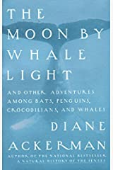 Moon By Whale Light: And Other Adventures Among Bats,Penguins, Crocodilians, and Whales Kindle Edition