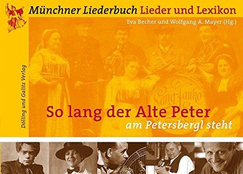 So lang der Alte Peter am Petersbergl steht: Münchner Liederbuch - Lieder und Lexikon