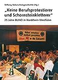 Keine Berufsprotestierer und Schornsteinkletterer: 25 Jahre BUND in Nordrhein-Westfalen - Stiftung Naturschutzgeschichte