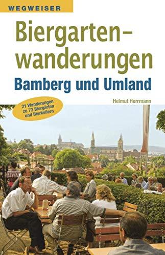 Biergartenwanderungen Bamberg und Umland: 21 Wanderungen zu 75 Biergärten und Bierkellern