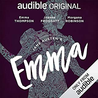 Emma     An Audible Original Drama              By:                                                                                                                                 Jane Austen,                                                                                        Anna Lea - adaptation                               Narrated by:                                                                                                                                 Emma Thompson,                                                                                        Joanne Froggatt,                                                                                        Isabella Inchbald,                   and others                 Length: 8 hrs and 21 mins     427 ratings     Overall 4.6