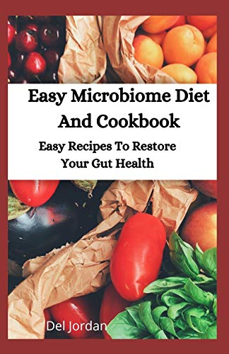 Easy Microbiome Diet And Cookbook: Easy Recipes To Restore Your Gut Health