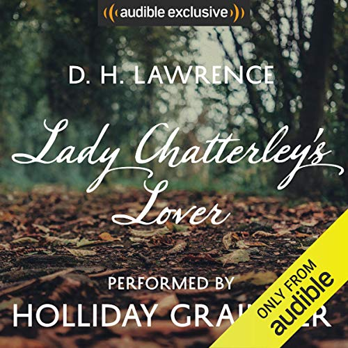 Lady Chatterley's Lover     An Audible Exclusive Performance              By:                                                                                                                                 D. H. Lawrence,                                                                                        Fern Riddell - introduction                               Narrated by:                                                                                                                                 Holliday Grainger,                                                                                        Fern Riddell - introduction                      Length: 12 hrs and 45 mins     74 ratings     Overall 4.3