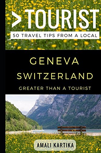 Greater Than a Tourist – Geneva Switzerland: 50 Travel Tips from a Loc...