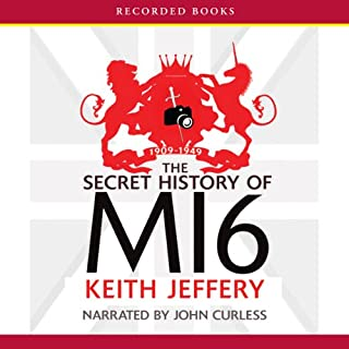 The Secret History of MI6: 1909-1949                   By:                                                                                                                                 Keith Jeffery                               Narrated by:                                                                                                                                 John Curless                      Length: 36 hrs and 53 mins     48 ratings     Overall 3.3
