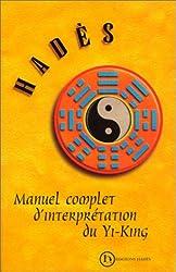 Manuel complet d'interprétation du Yi King d'Alain Hades