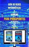 Guía de Redes Informáticas y Hacking para Principiantes: Este Libro Contiene: Redes de Computadoras y Hacking. (Todo en Uno) (Spanish Edition)