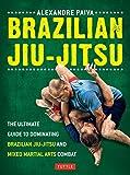 Brazilian Jiu-Jitsu: The Ultimate Guide to Dominating Brazilian Jiu-Jitsu and Mixed...