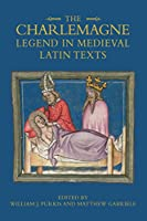 The Charlemagne Legend in Medieval Latin Texts (Bristol Studies in Medieval Cultures)
