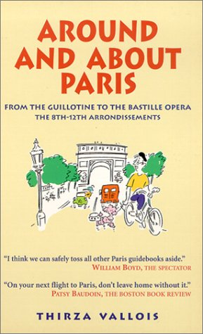Image OfAround And About Paris: From The Guillotine To The Bastille Opera : The 8th, 9th, 10th, 11th & 12th Arrondissements