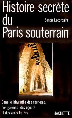 Histoire secrète du Paris souterrain (French Edition)