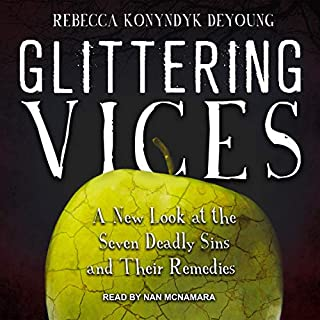 Glittering Vices     A New Look at the Seven Deadly Sins and Their Remedies              By:                                                                                                                                 Rebecca Konyndyk DeYoung                               Narrated by:                                                                                                                                 Nan McNamara                      Length: 8 hrs and 42 mins     Not rated yet     Overall 0.0