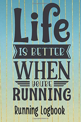 Life is Better When your Running Running Logbook: A Daily Running Training Guide