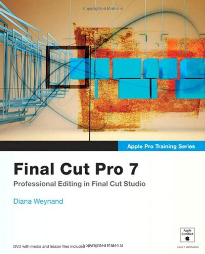 Final Cut Pro 7 [With DVD ROM and Free Web Access] (Apple Pro Training Series)