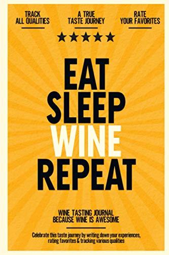 Eat, Sleep, Wine, Repeat: Wine Tasting Journal Because Wine