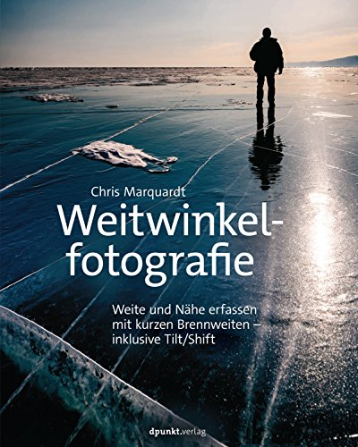 Weitwinkelfotografie: Weite und Nähe erfassen mit kurzen Brennweiten – inklusive Tilt/Shift