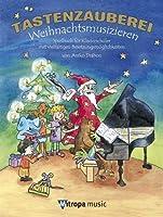 Tastenzauberei - Weihnachtsmusizieren: Spielbuch fur KlavierschuLer MIT VielfaLtigen BesetzungsmoeGlichkeiten