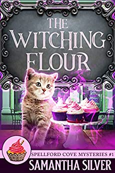 The Witching Flour (Spellford Cove Mystery Book 1) by [Samantha Silver]