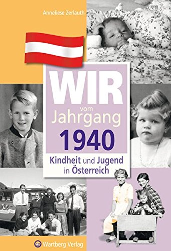 Wir vom Jahrgang 1940 - Kindheit und Jugend in Österreich (Jahrgangsbände Österreich)