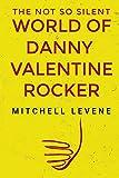 The Not So Silent World of Danny Valentine Rocker