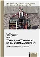 Tuerken- und Tuerkeibilder im 19. und 20. Jahrhundert: Paedagogik, Bildungspolitik, Kulturtransfer