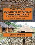 The Stone Builders of Great Zimbabwe Vol 2: The Arabs, Sena, Portuguese, Bantu and British (Volume 2)