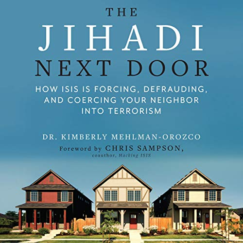 The Jihadi Next Door     How ISIS Is Forcing, Defrauding, and Coercing Your Neighbor into Terrorism              Auteur(s):                                                                                                                                 Dr. Kimberly Mehlman-Orozco,                                                                                        Christopher Sampson - foreword                               Narrateur(s):                                                                                                                                 Teri Schnaubelt                      Durée: 7 h et 16 min     Pas de évaluations     Au global 0,0