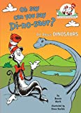 Oh Say Can You Say Di-no-saur?: All About Dinosaurs (Cat in the Hat s Learning Library)