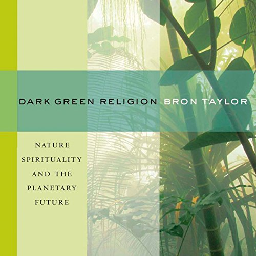 Dark Green Religion: Nature Spirituality and the Planetary Future audiobook cover art