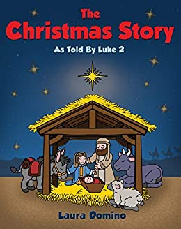The Christmas Story As Told By Luke 2: A Children's Christmas Bedtime Story by [Laura Domino]