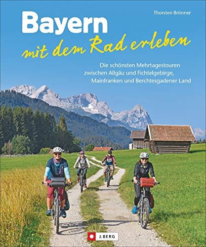 Fahrradführer: Bayern mit dem Rad erleben. Die schönsten Mehrtagestouren zwischen Allgäu und Fichtelgebirge, Mainfranken und Berchtesgadener Land. Inkl. Streckenbeschreibungen, Karten & Serviceteil