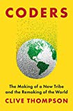 Coders: The Making of a New Tribe and the Remaking of the World - Clive Thompson