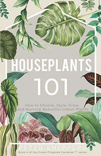 Compare Textbook Prices for Houseplants 101: HOW TO CHOOSE, STYLE, GROW, AND NURTURE YOUR INDOOR PLANTS The Green Fingered Gardener  ISBN 9781913871123 by Shepperd, Peter