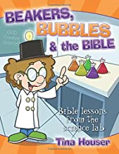 Beakers, Bubbles & the Bible: Bible Lessons from the Science Lab