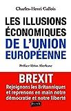 Les Illusions économiques de l'Union européenne: Brexit, rejoignons les Britanniques et reprenons en main notre démocratie et notre liberté