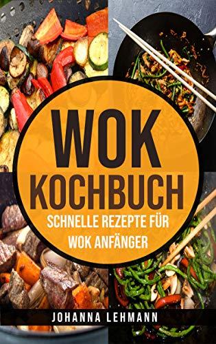 Wok Kochbuch: Schnelle Rezepte für Wok Anfänger