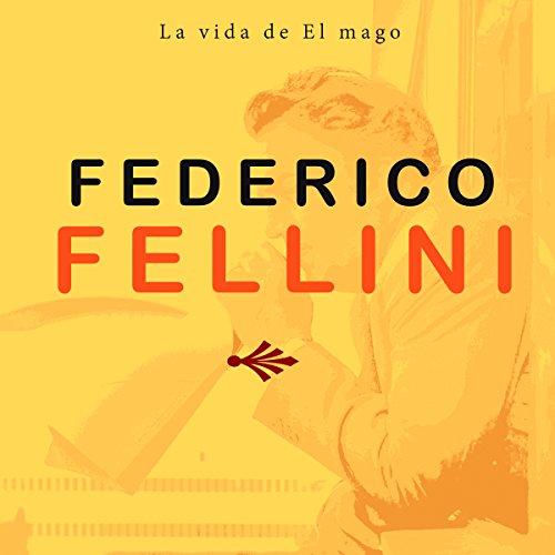 Federico Fellini: La vida del mago [Federico Fellini: Life Wizard] copertina