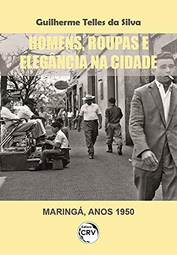 Homens, roupas e elegância na cidade (Maringá, anos 1950)