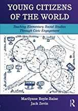 Young Citizens of the World: Teaching Elementary Social Studies Through Civic Engagement by Marilynne Boyle-Baise, Jack Zevin (March 7, 2009) Paperback
