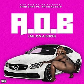 A.O.B (All On A Bitch)
